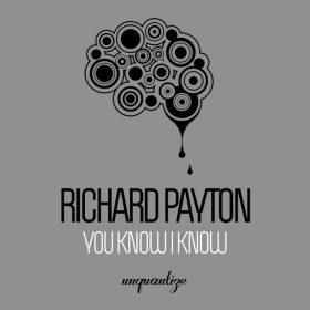 Richard Payton - You Know I Know [unquantize]