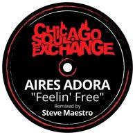Aires Adora - Feeling' Free )Steve Maestro Vokal ReWork) [Chicago Soul Exchange]