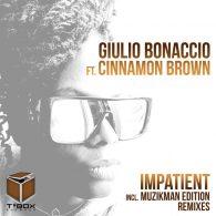 Giulio Bonaccio, Cinnamon Brown - Impatient (Incl. Muzikman Edition Remixes) [T's Box]