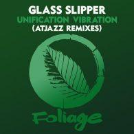 Glass Slipper - Unification Vibration (Atjazz Remixes) [Foliage Records]