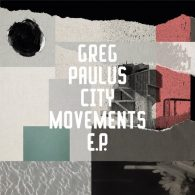 Greg Paulus - City Movements EP [Freerange]