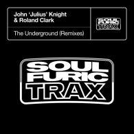 John Julius Knight, Roland Clark - The Underground [Soulfuric Trax]