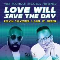 Kelvin Sylvester, Earl W. Green - Love Will Save The Day [Vibe Boutique Records]