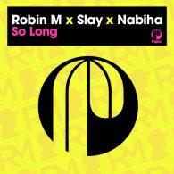 Robin M, Slay (SA), Nabiha - So Long [Papa Records]