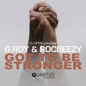 G.Roy, Rocbeezy - Got To Be Stronger [Quantize Recordings]