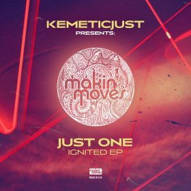 Kemeticjust Pres. Just One - Ignited EP [Makin Moves]