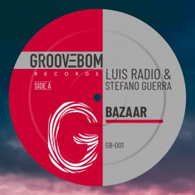 Luis Radio, Stefano Guerra - Bazaar [Groovebom Records]
