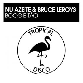 Nu Azeite, Bruce Leroys - Boogie-Tao [Tropical Disco Records]