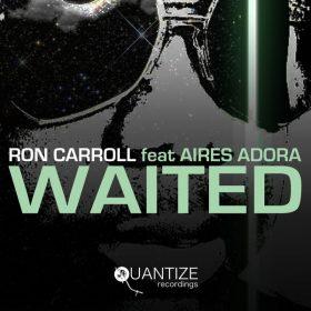 Ron Carroll, Aires Adora - Waited [Quantize Recordings]