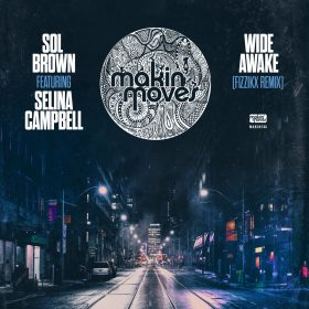 Sol Brown ft. Selina Campbell - Wide Awake (Fizzikx Remix) [Makin Moves]
