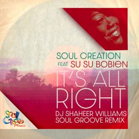 Soul Creation, SuSu Bobien - It's All Right (DJ Shaheer Williams Remixes) [Soul Groove Music]
