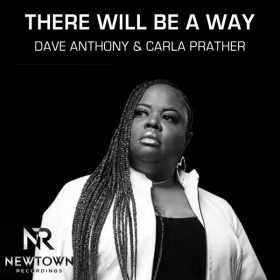 Dave Anthony, Carla Prather - There Will Be A Way [Newtown Recordings]