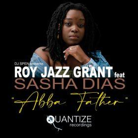 Roy Jazz Grant, Sasha Dias - Abba Father [Quantize Recordings]