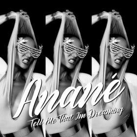 Anane - Tell Me That I'm Dreaming [Nervous]