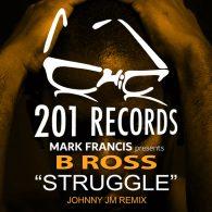 B Ross - Struggle (Johnny JM Remix) [201 Records]
