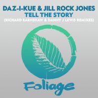 Daz-I-Kue, Jill Rock Jones - Tell The Story (Richard Earnshaw & Danny J Lewis Remixes) [Foliage Records]