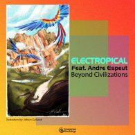 Electropical feat. Andre Espeut - Beyond Civilizations [Imagenes]