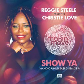 Reggie Steele, Christie Love - Show Ya (Manoo Unreleased Remixes) [Makin Moves]
