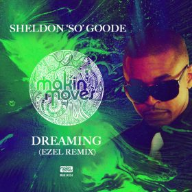 Sheldon So Goode - Dreaming (Ezel Remixes) [Makin Moves]