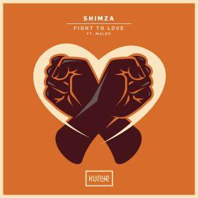 Shimza feat. Maleh - Fight To Love (Remixes) [Kunye]