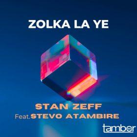 Stan Zeff, Stevo Atambire - Zolka La Ye [Tambor Music]