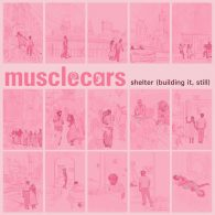 musclecars - Shelter (Building It, Still) [Coloring Lessons Records]