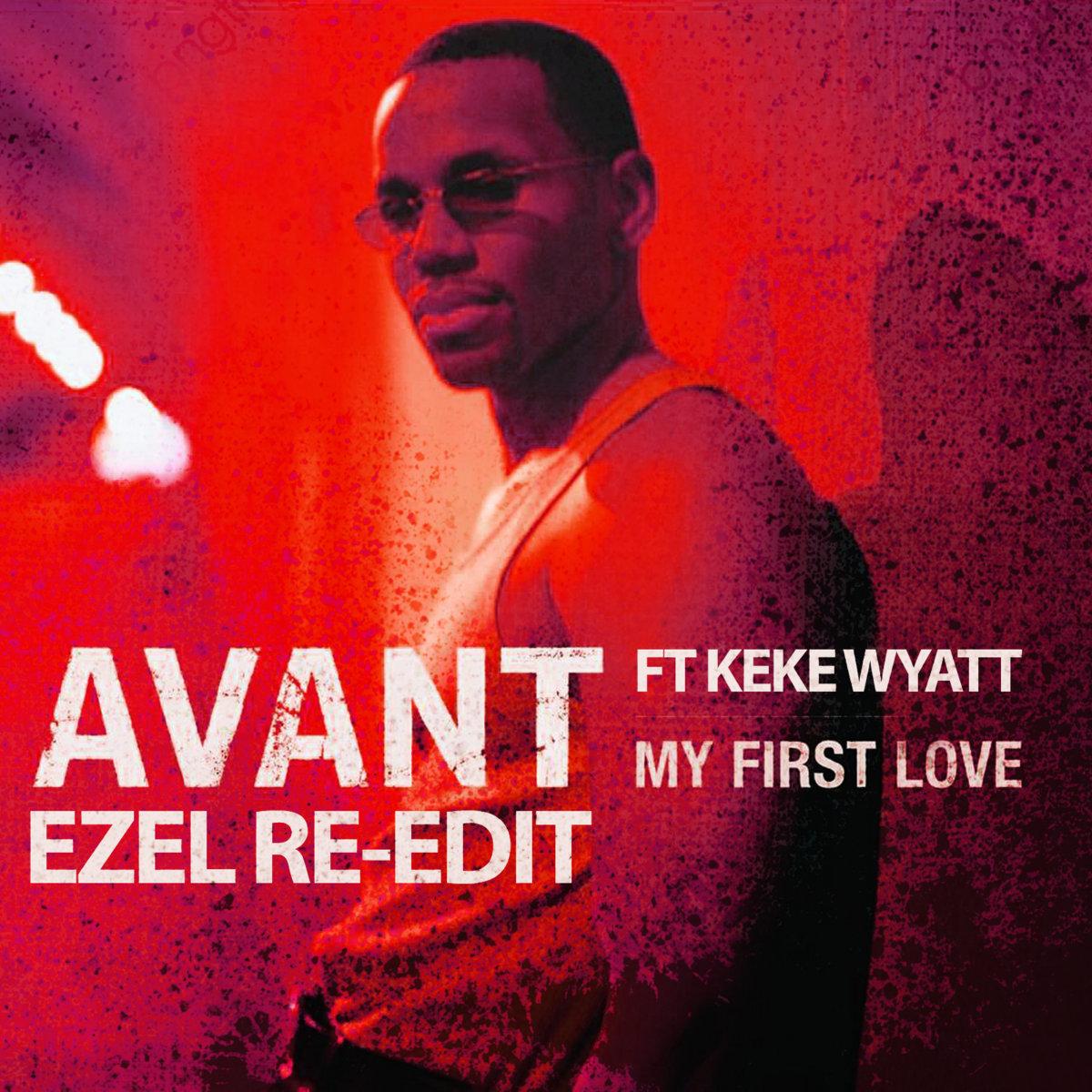 Avant feat. Keke Wyatt - My First Love (Ezel Re-Edit) [bandcamp]