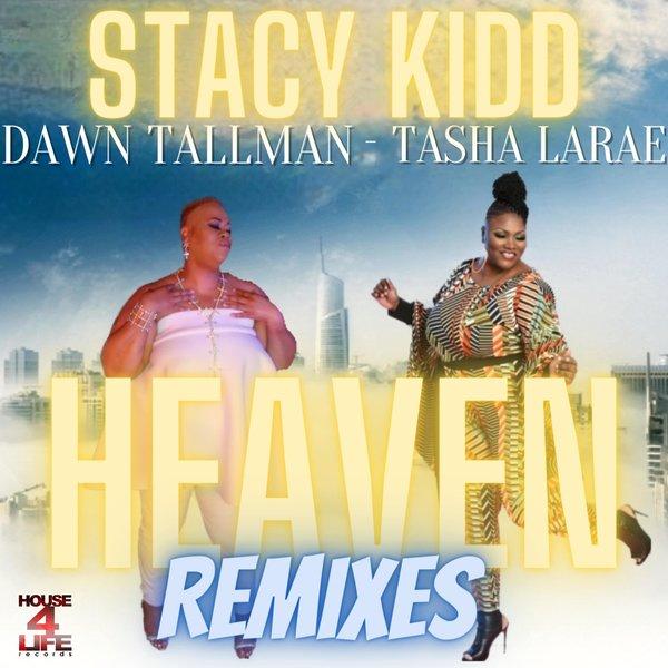 Stacy Kidd, Dawn Tallman, Tasha LaRae - Heaven (Remixes) [House 4 Life]